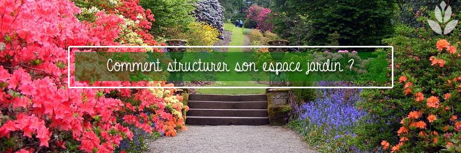 Comment strcuturer son espace jardin